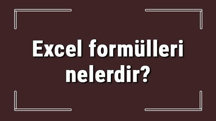 Excel formülleri nelerdir Excelde formül yazma ve en çok kullanılan formüller ile kodlar