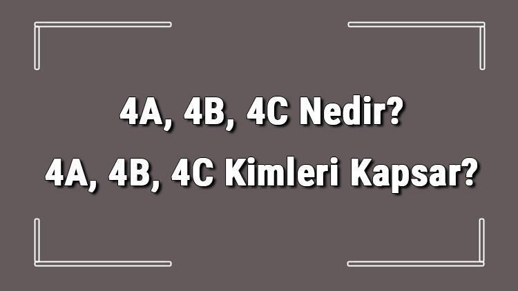 4A, 4B, 4C Nedir? 4A, 4B, 4C Kimleri Kapsar?