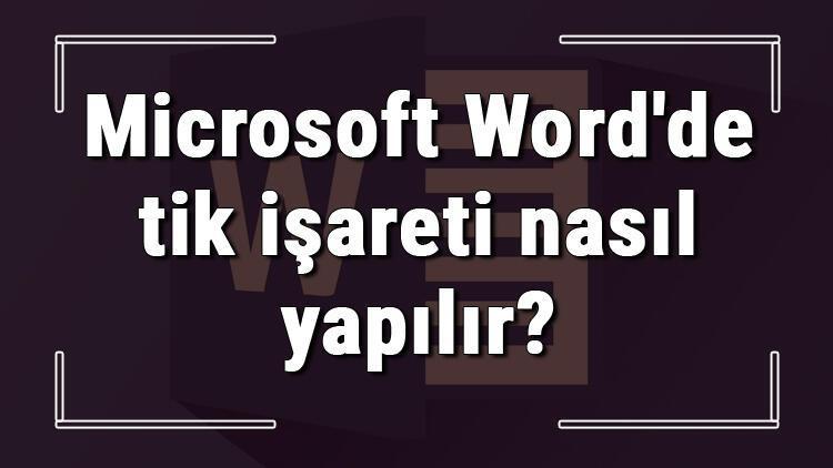 Microsoft Wordde tik işareti nasıl yapılır