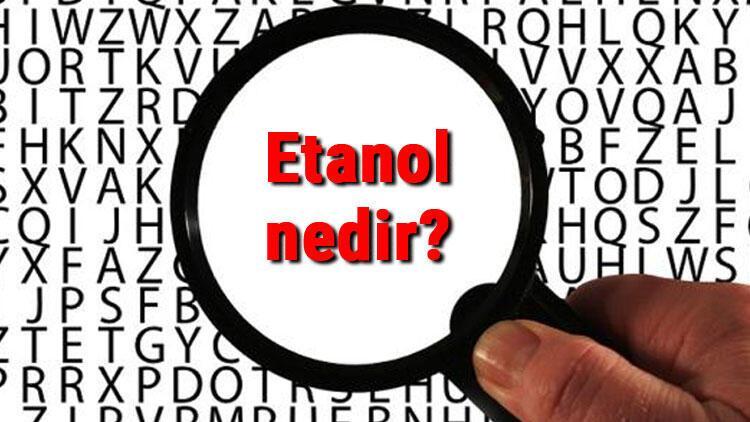 Etanol nedir ve ne işe yarar? Etanol nerelerde kullanılır