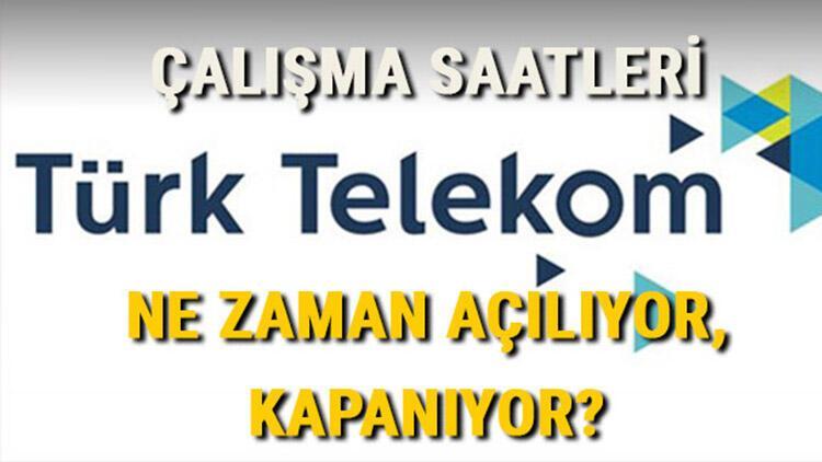 Türk Telekom saat kaçta açılıyor, kaçta kapanıyor, hafta sonu açık mı? Türk Telekom çalışma ve mesai saatleri 2021