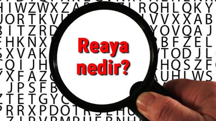 Reaya nedir TDKya göre reaya kelimesinin anlamı nedir Reaya sözlük anlamı
