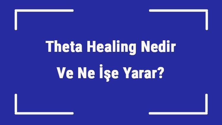 Theta Healing Nedir Ve Ne İşe Yarar? Teta Şifası Nasıl Yapılır