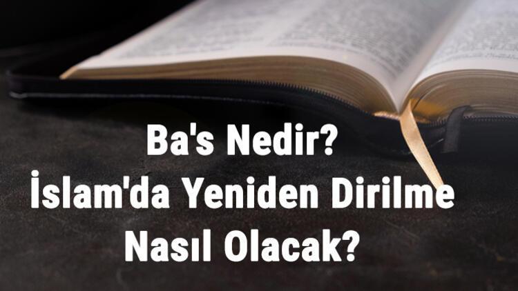 Ba's Nedir? İslam'da Yeniden Dirilme Nasıl Olacak? Ba's Yeniden Dirilme Hakkında Ayetler Ve Hadisler