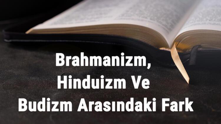 Brahmanizm Dini Nedir? Brahmanizm, Hinduizm Ve Budizm Arasındaki Fark