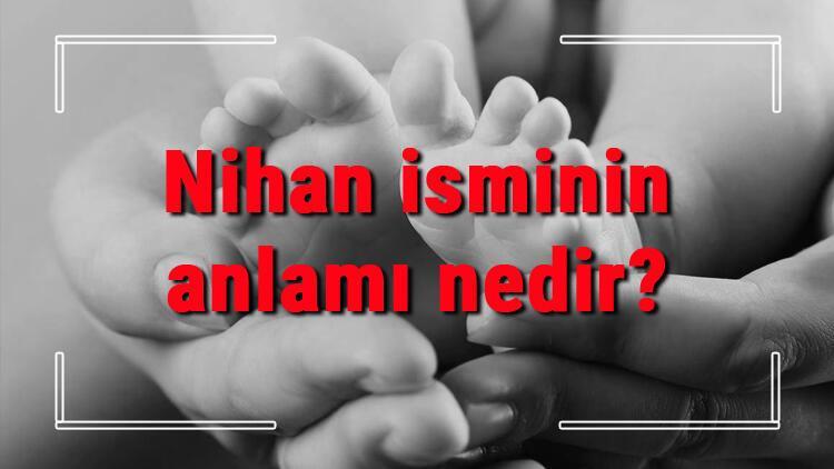 Nihan isminin anlamı nedir? Nihan ne demek? Nihan adının özellikleri, analizi ve kökeni