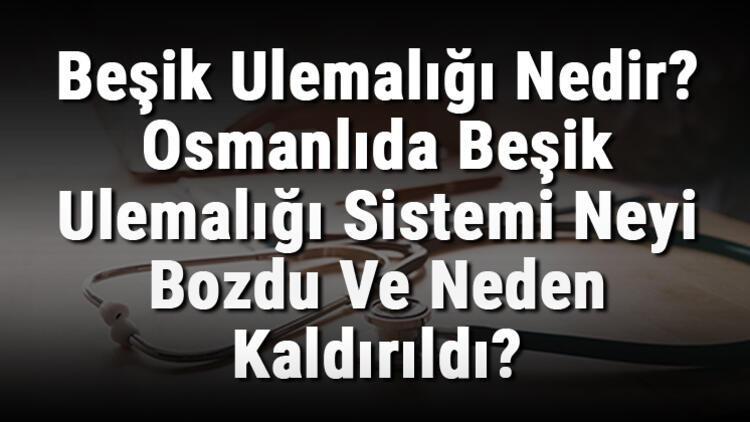 Beşik Ulemalığı Nedir? Osmanlıda Beşik Ulemalığı Sistemi Neyi Bozdu Ve Neden Kaldırıldı?