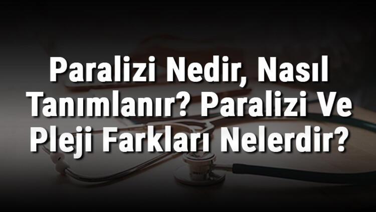 Paralizi Nedir, Nasıl Tanımlanır? Paralizi Ve Pleji Farkları Nelerdir?