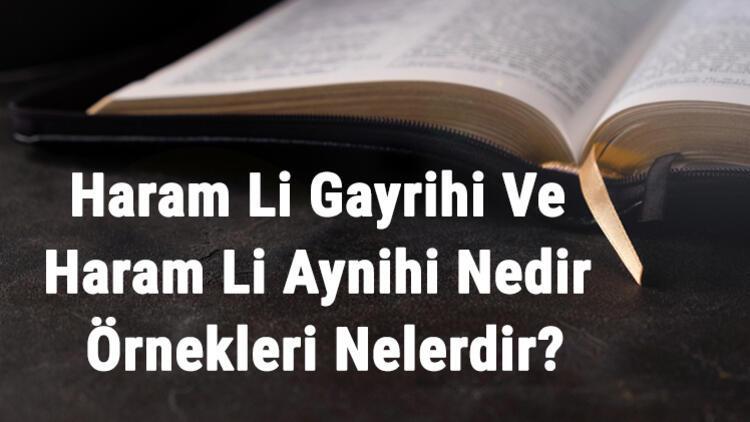 Haram Li Gayrihi Ve Haram Li Aynihi Nedir Ve Örnekleri Nelerdir
