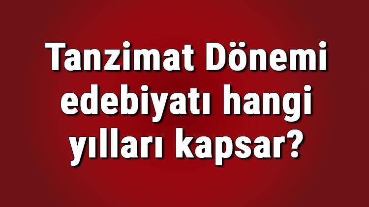 Tanzimat Dönemi edebiyatı hangi yılları kapsar Tanzimat Dönemi Türk edebiyatı özellikleri ve konuları