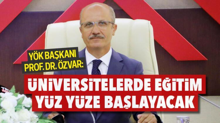 YÖK Başkanı Prof. Dr. Özvar: Üniversitelerde eğitim yüz yüze başlayacak