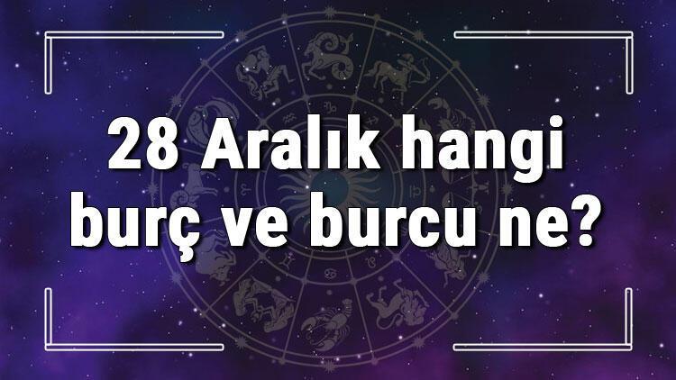 28 Aralık hangi burç ve burcu ne? 28 Aralık tarihde bugün, doğan Türk ile yabancı ünlüler, yükseleni ve özellikleri