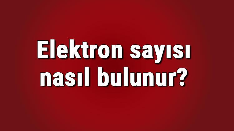 Elektron sayısı nasıl bulunur Bir atomun değerlik elektron sayısı nasıl hesaplanır
