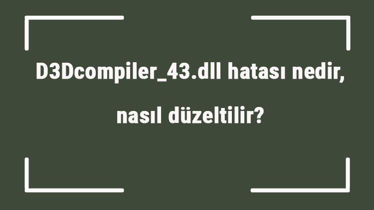 D3Dcompiler_43.dll hatası nedir, nasıl düzeltilir Photoshop D3Dcompiler_43.dll hatası çözümü