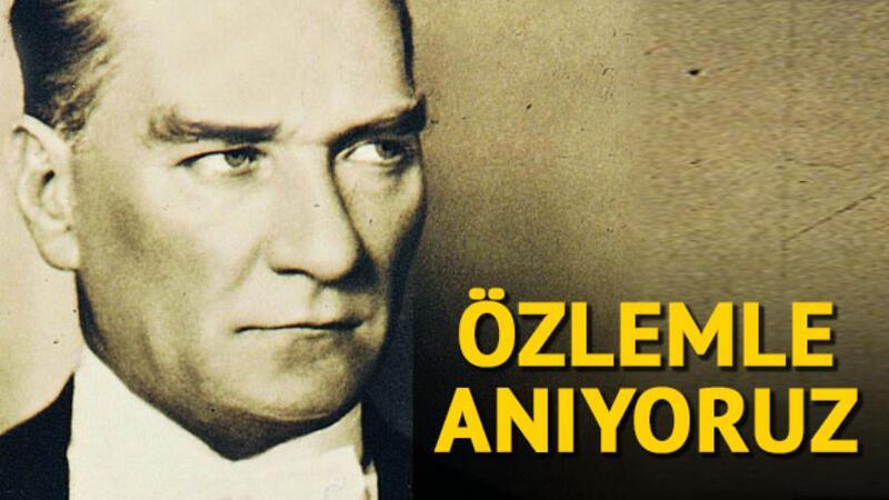 Büyük Önder Atatürk'ü özlemle anıyoruz