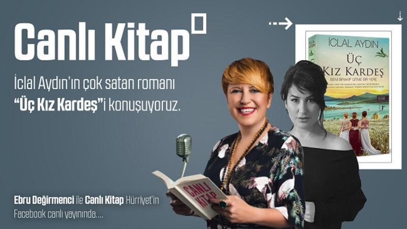 """İclal Aydın'ın çok satan romanı """"Üç Kız Kardeş'i konuşuyoruz"""