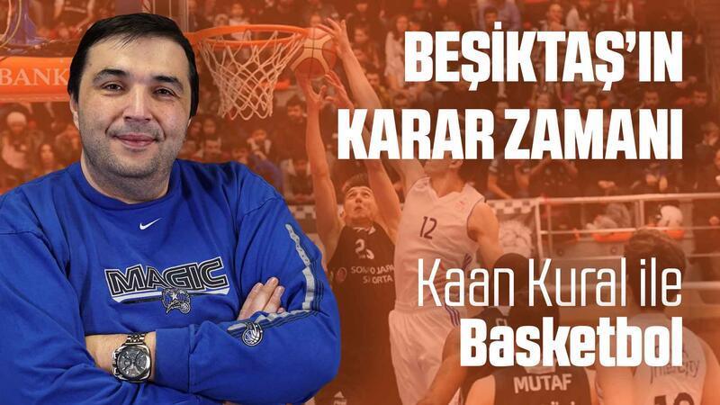 Kaan Kural yorumluyor... Beşiktaş'ın karar zamanı