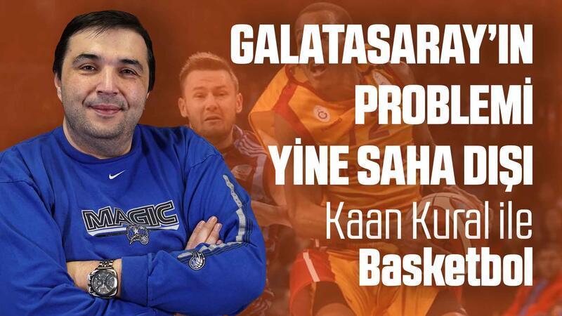 Kaan Kural yorumluyor... Galatasaray'ın problemi yine saha dışı