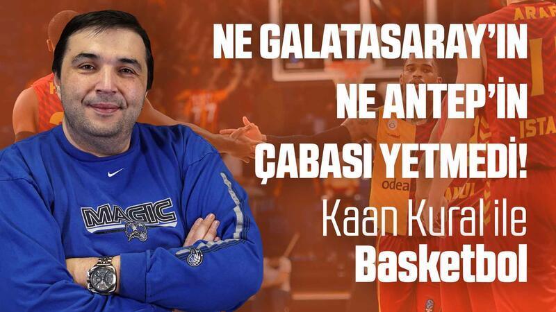 Kaan Kural Yorumluyor... Ne Galatasaray'ın ne Antep'in çabası yetmedi!