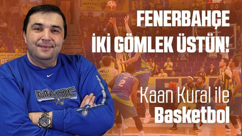 Kaan Kural yorumluyor... Fenerbahçe iki gömlek üstün