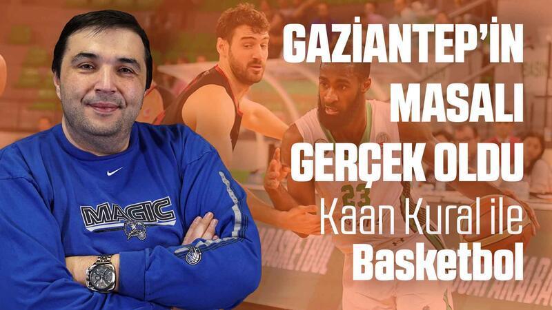 Kaan Kural yorumluyor... Gaziantep'in masalı gerçek oldu!