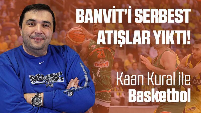 Kaan Kural yorumluyor... Banvit'i serbest atışlar yıktı!