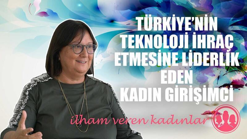 Türkiye'nin teknoloji ihraç etmesine liderlik eden kadın girişimci