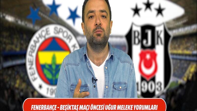 Fenerbahçe - Beşiktaş maçı öncesi Uğur Meleke Yorumları