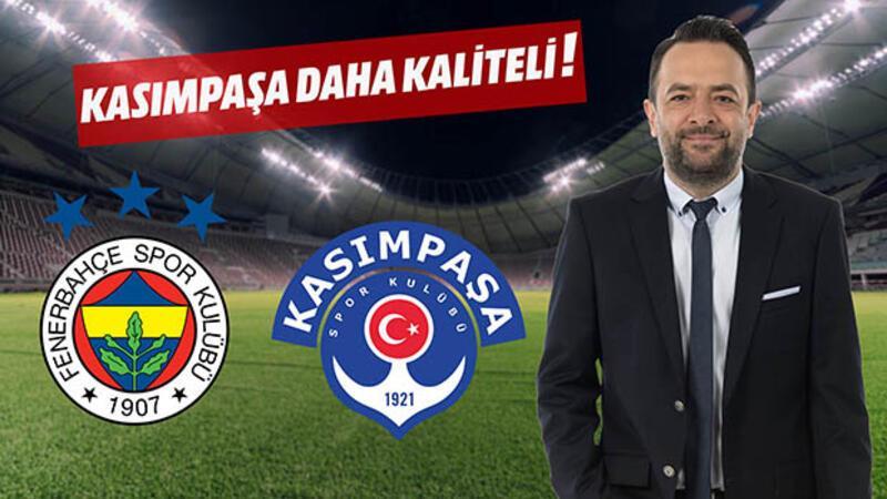 Kasımpaşa Fenerbahçe'den kaliteli!