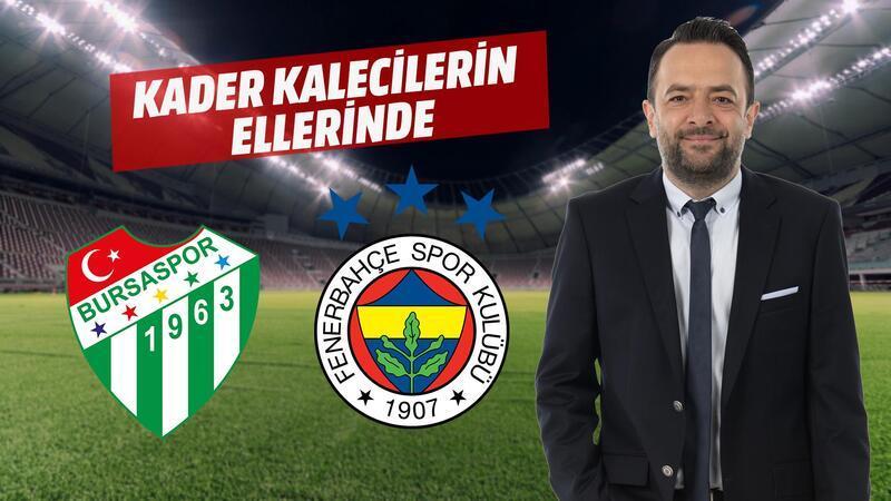 Fenerbahçe ve Bursa'nın kaderi kalecilerin elinde