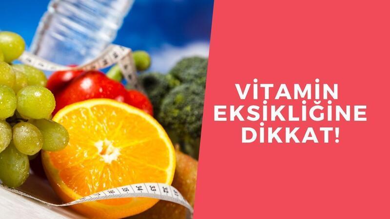 Vitamin eksikliğine dikkat!