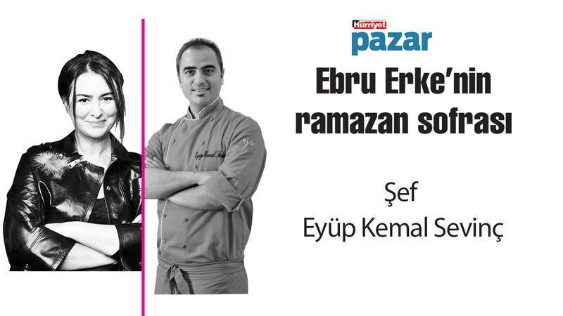 Şef Eyüp Kemal Sevinç ,'Ebru Erke'nin ramazan sofrası'nda