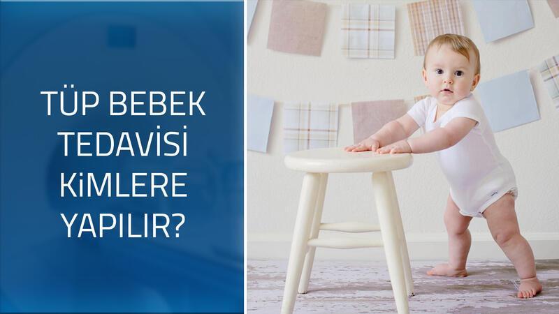 Tüp bebek tedavisi kimlere yapılır?