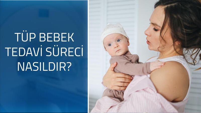 Tüp bebek tedavi süreci nasıldır, bu süreç nelerden oluşur?