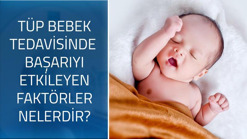 Tüp bebek tedavisinde başarıyı etkileyen faktörler nelerdir?