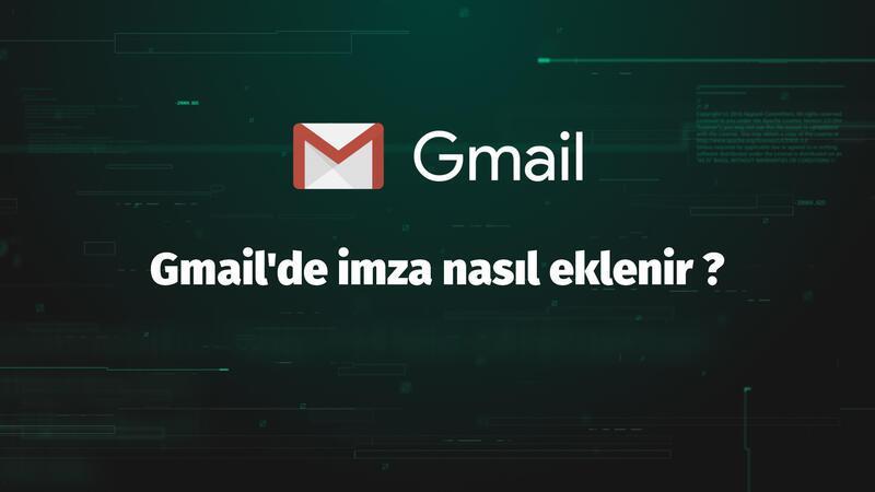 Gmail'de imza nasıl eklenir ?