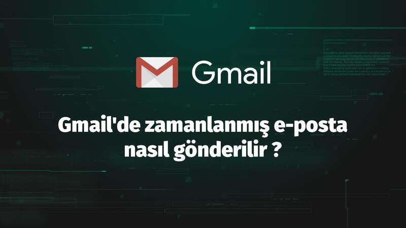 Gmail'de zamanlanmış e-posta nasıl gönderilir ?