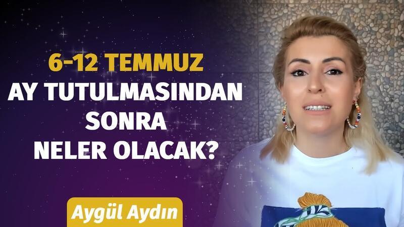 6 - 12 Temmuz Haftası Burçları Neler Bekliyor?  Astrolog Aygül Aydın'dan Haftalık Burç Yorumları