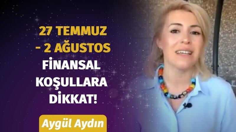 27 Temmuz - 2 Ağustos Haftası Burçları Neler Bekliyor? Astrolog Aygül Aydın'dan Haftalık Burç Yorumu