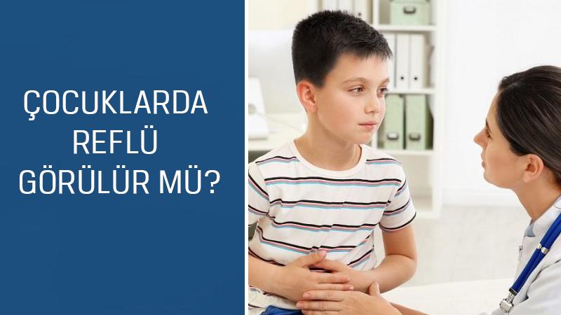 Çocuk Cerrahisi ve Ürolojisi Uzmanı Prof. Dr. Feryal Gün Soysal cevaplıyor; Çocuklarda reflü görülür mü?