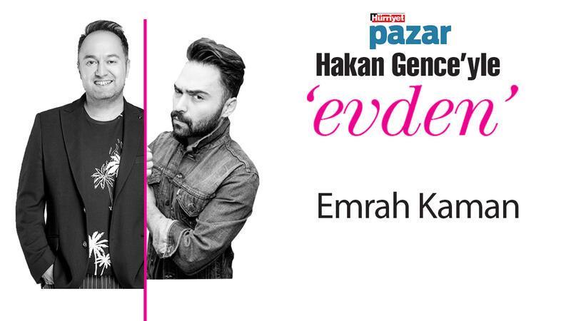 'Hakan Gence'yle evden'in konuğu Emrah Kaman