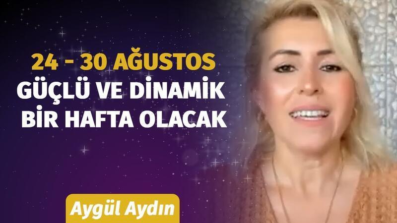 24 - 30 Ağustos Haftası Burçları Neler Bekliyor? Astrolog Aygül Aydın'dan Haftalık Burç Yorumları