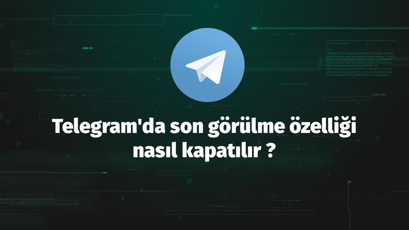 Telegram'da son görülme özelliği nasıl kapatılır ?