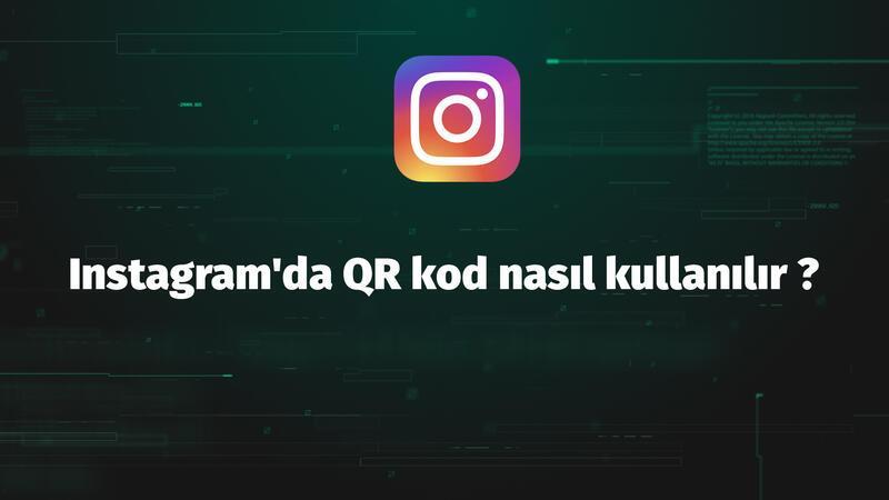 Instagram'da QR kodu nasıl kullanılır ?