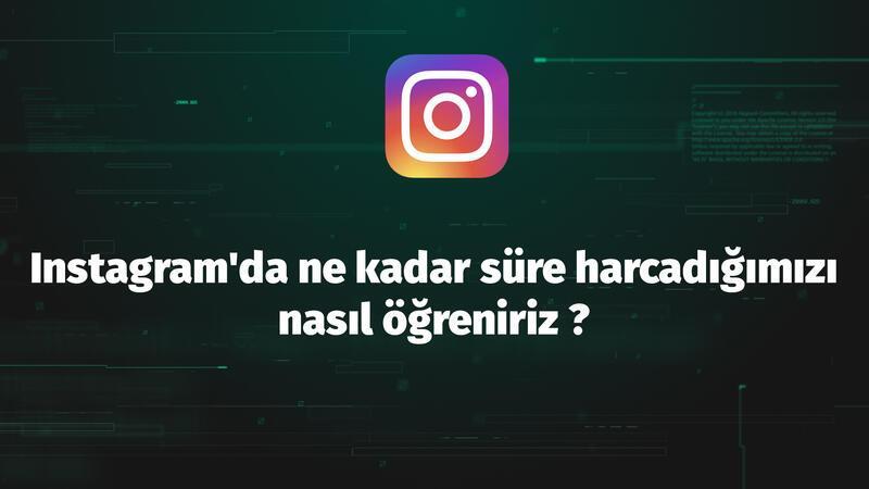 Instagram'da ne kadar süre harcıyorsunuz ?