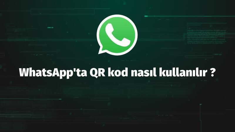 WhatsApp'ta QR kodu nasıl kullanılır ?