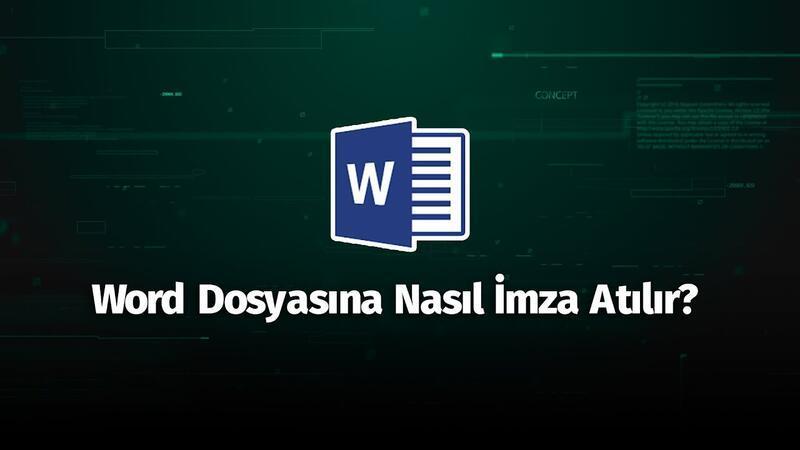 Word dosyasına nasıl imza atılır?