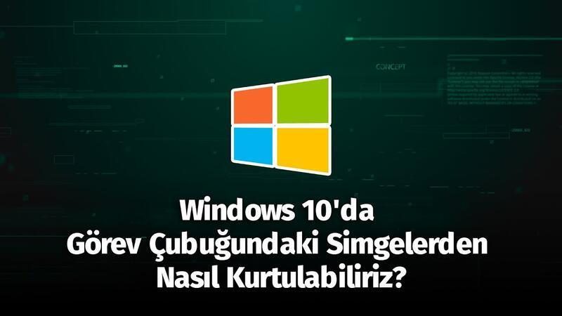 Windows 10'da Başlat Menüsünün Yanındaki Simgelerden Nasıl Kurtulabiliriz?