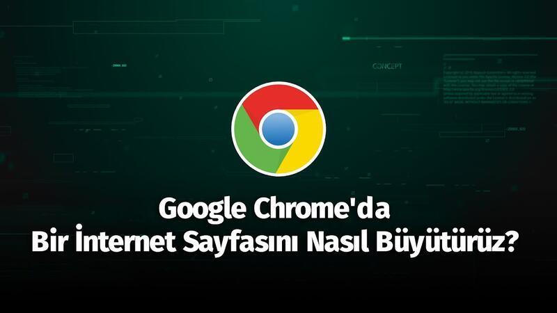 Google Chrome'da Bir İnternet Sayfasını Nasıl Büyütürüz?