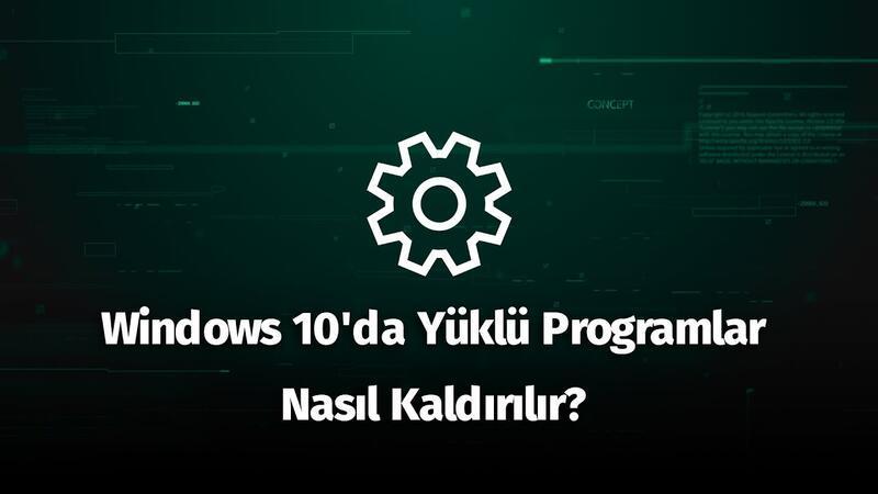 Windows 10'da Yüklü Programlar Nasıl Kaldırılır?